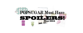 POPSUGAR May 2014 Sneak Peek!