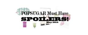 POPSUGAR May 2014 SneakPeek!